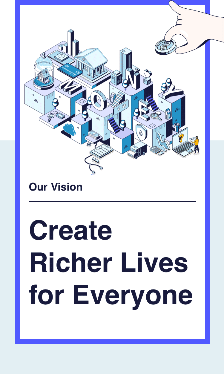 Our Vision: Create richer lives for everyone.